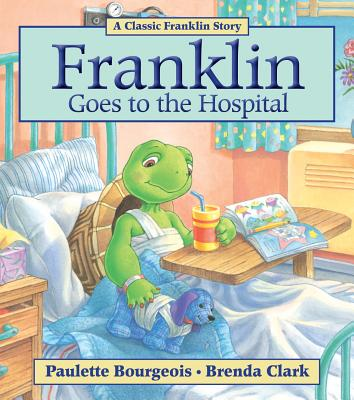 Franklin Goes to the Hospital By Bourgeois, Paulette/ Clark, Brenda (COR)